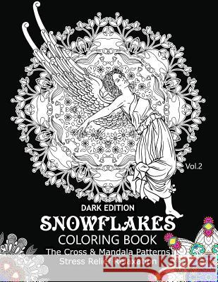 Snowflake Coloring Book Dark Edition Vol.2: The Cross & Mandala Patterns Stress Relief Relaxation Snowflake Cross 9781540871749