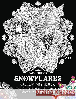 Snowflake Coloring Book Dark Edition Vol.3: The Cross & Mandala Patterns Stress Relief Relaxation Snowflake Cross 9781540871770