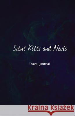 Saint Kitts and Nevis Travel Journal: Perfect Size 100 Page Travel Notebook Diary Creativejournals 9781540878281