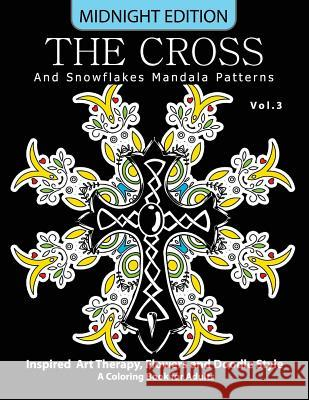 The Cross and Snowflake Mandala Patterns Midnight Edition Vol.3: Inspried Art Therapy, Flower and Doodle Style Cross Celtic Midnight 9781540887894