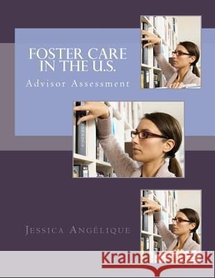 Foster Care in the U.S.: Advisor Assessment Jessica Angelique 9781540896391