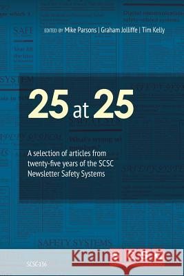 25 at 25: A Selection of Articles from Twenty-Five Years of the Scsc Newsletter Safety Systems Mike Parsons Mike Parsons Graham Jolliffe 9781540896483