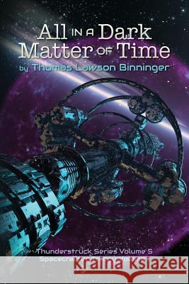All in a Dark Matter of Time Thomas Lawson Binninger 9781541001367 Createspace Independent Publishing Platform
