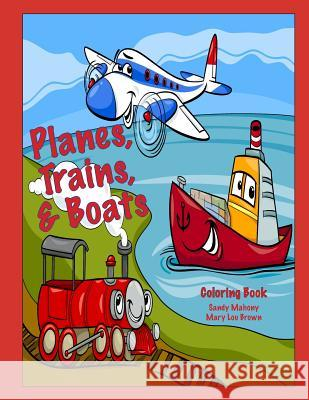 Planes, Trains, & Boats Coloring Book Sandy Mahony Mary Lou Brown 9781541012011