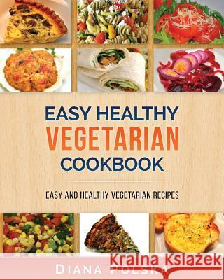 Vegetarian Cookbook: Vegetarian Recipes That Are Healthy and Easy to Make Diana Polska 9781541013674