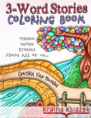 3-Word Stories Coloring Book: The Adult Coloring Book of Colorist-Created 3-Word Stories Cynthia Van Edwards Facebook Secret Colorin 9781541014602