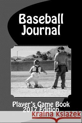 Baseball Journal: Player's Game Book 2017 Frank Lucero 9781541015647