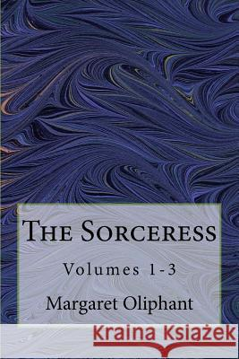 The Sorceress: Volumes 1-3 Margaret Oliphant 9781541035089