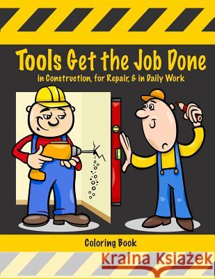 Tools Get the Job Done in Construction, for Repair, & in Daily Work Coloring Book Mary Lou Brown Sandy Mahony 9781541050310