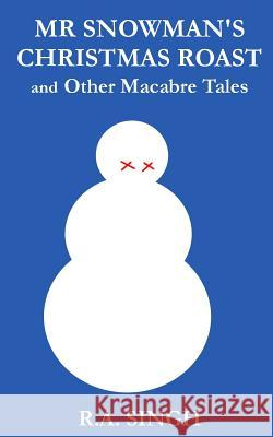 MR Snowman's Christmas Roast and Other Macabre Tales R. a. Singh 9781541060326