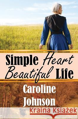 Simple Heart Beautiful Life: Clean Inspirational Amish Romance Caroline Johnson 9781541071988