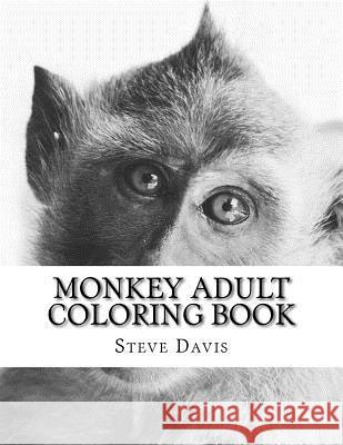 Monkey Adult Coloring Book: Realistic Animal Coloring Book for Grown-Ups Steve Davis 9781541073319