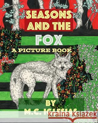 Seasons and the Fox: A Picture Book by M.C. Iglesias Clara Iglesias-Rondina M. C. Iglesia 9781541087859
