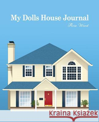 My Dolls House Journal Rose Wood 9781541088764
