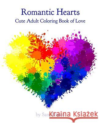 Romantic Hearts: Relaxing Adult Coloring Book of Love and Tenderness Sam Bossco 9781541107885