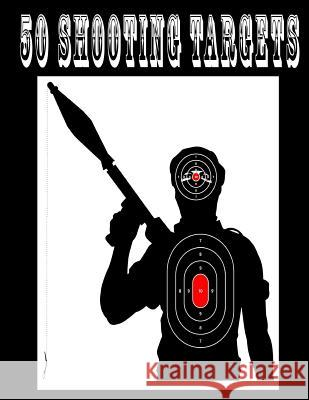 50 Shooting Targets 8.5 X 11 - Silhouette, Target or Bullseye: Great for All Firearms, Rifles, Pistols, Airsoft, BB & Pellet Guns Shooting Targets 9781541111349