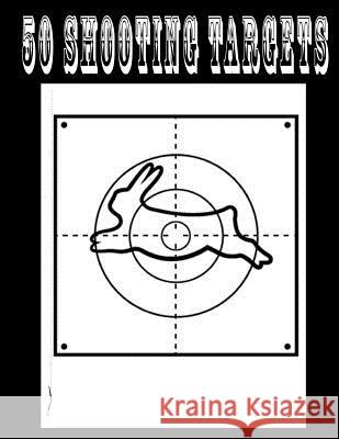 50 Shooting Targets 8.5 X 11 - Silhouette, Target or Bullseye: Great for All Firearms, Rifles, Pistols, Airsoft, BB & Pellet Guns Shooting Targets 9781541111356