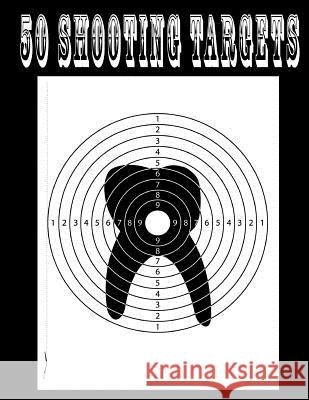 50 Shooting Targets 8.5 X 11 - Silhouette, Target or Bullseye: Great for All Firearms, Rifles, Pistols, Airsoft, BB & Pellet Guns Shooting Targets 9781541111943