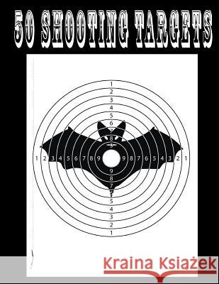 50 Shooting Targets 8.5 X 11 - Silhouette, Target or Bullseye: Great for All Firearms, Rifles, Pistols, Airsoft, BB & Pellet Guns Shooting Targets 9781541112001