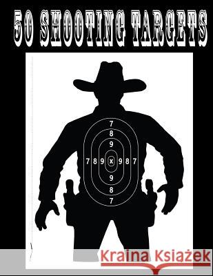 50 Shooting Targets 8.5 X 11 - Silhouette, Target or Bullseye: Great for All Firearms, Rifles, Pistols, Airsoft, BB & Pellet Guns Shooting Targets 9781541112711