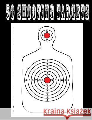 50 Shooting Targets 8.5 X 11 - Silhouette, Target or Bullseye: Great for All Firearms, Rifles, Pistols, Airsoft, BB & Pellet Guns Shooting Targets 9781541112735