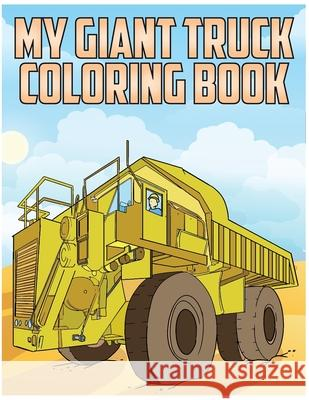 My Giant Truck Coloring Book: Truck Coloring Book for Children Montgomery Peterson 9781541112964