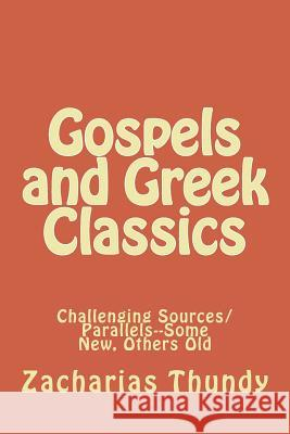 Gospels and Greek Classics: Challenging Sources/Parallels-- Some New, Others Old Zacharias P 9781541148420