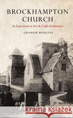 Brockhampton Church: An Experiment in Arts and Crafts Architecture Graham Paul Burgess 9781541166899