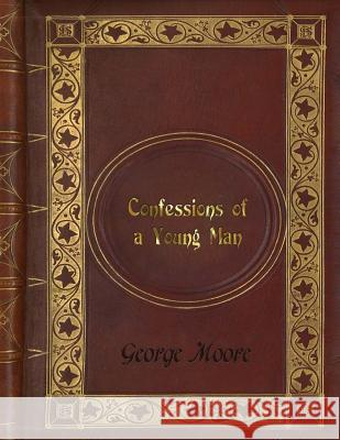 George Moore - Confessions of a Young Man George Moore 9781541167902