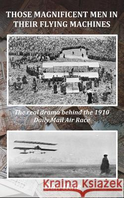 Those Magnificent Men in Their Flying Machines: Early Aviation Pioneers and the Drama Behind the 1910 London to Manchester Air Race Don Hale 9781541169586