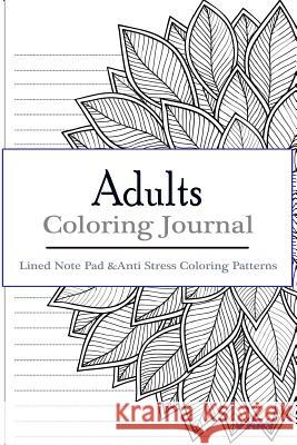 Adult Coloring Journal: Lined Note Pad and Anti Stress Coloring Patterns: Stress Relief Coloring Book and Relaxation V. Art 9781541287662