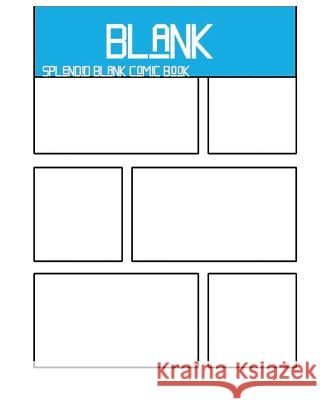 Splendid Blank Comic Book: Splendid Blank Comic Book: 8 X 10, 120 Pages, Comic Sheet, for Drawing Your Own Comics, Stimulate Your Imagination and Dr Blank Comi 9781541302167