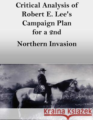 Critical Analysis of Robert E. Lee's Campaign Plan for a 2nd Northern Invasion Usmc Majo Penny Hill Press 9781541322127