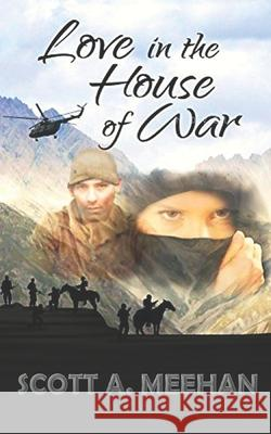 Love in the House of War Scott Meehan 9781541379817 Createspace Independent Publishing Platform