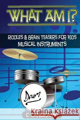 What Am I? Riddles and Brain Teasers for Kids Instruments Edition C. Langkamp 9781541382152