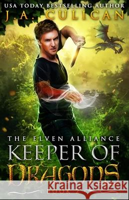 The Keeper of Dragons: The Elven Alliance J. a. Culican 9781541384507