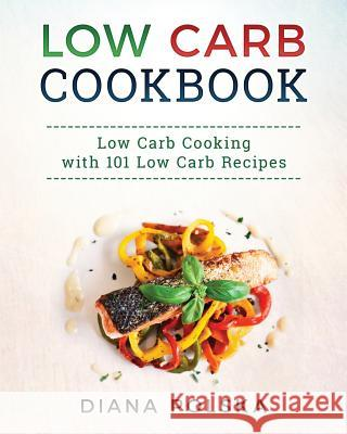 Low Carb Cookbook: 101 Low Carb Recipes Diana Polska 9781541390928