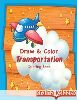 Draw & Color Transportation Coloring Book Mary Lou Brown Sandy Mahony 9781541399754
