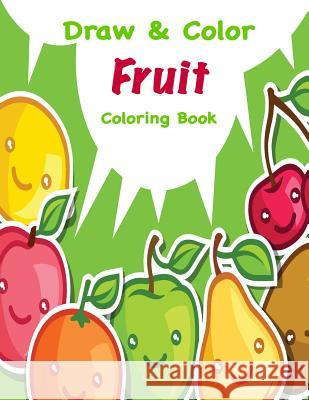 Draw & Color Fruit Coloring Book Mary Lou Brown Sandy Mahony 9781541399921