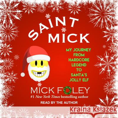 Saint Mick: My Journey from Hardcore Legend to Santa's Jolly Elf - audiobook Mick Foley Mick Foley 9781541409651 Tantor Audio