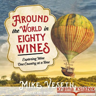 Around the World in Eighty Wines: Exploring Wine One Country at a Time - audiobook Mike Veseth Eric Michael Summerer 9781541411012