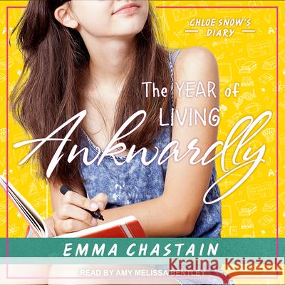 The Year of Living Awkwardly - audiobook Emma Chastain Amy Melissa Bentley 9781541455160