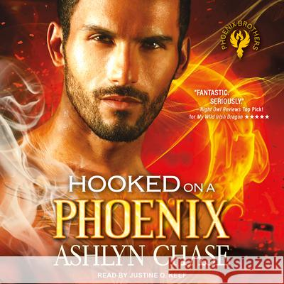 Hooked on a Phoenix - audiobook Ashlyn Chase Justine O. Keef 9781541455955