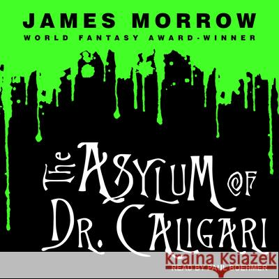 The Asylum of Dr. Caligari - audiobook James Morrow Paul Boehmer 9781541459311