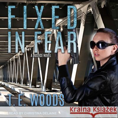Fixed in Fear T. E. Woods Christina Delaine 9781541463141