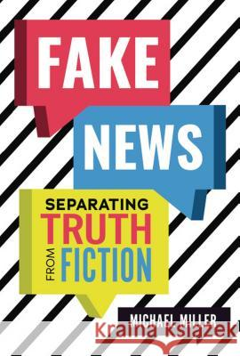 Fake News: Separating Truth from Fiction Michael Miller 9781541528147