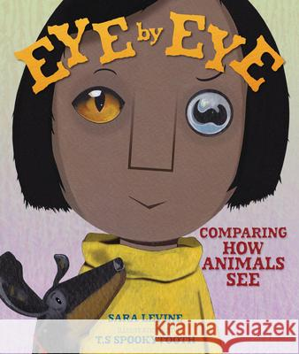 Eye by Eye: Comparing How Animals See Sara Levine T. S. Spookytooth 9781541538382 Millbrook Press (Tm)