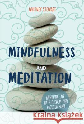 Mindfulness and Meditation: Handling Life with a Calm and Focused Mind Whitney Stewart 9781541540217