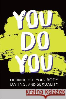 You Do You: Figuring Out Your Body, Dating, and Sexuality Sarah Mirk 9781541540224