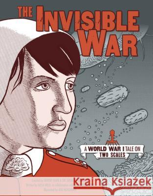 The Invisible War: A World War I Tale on Two Scales Aisla Wild Briony Barr Gregory Crocetti 9781541541559